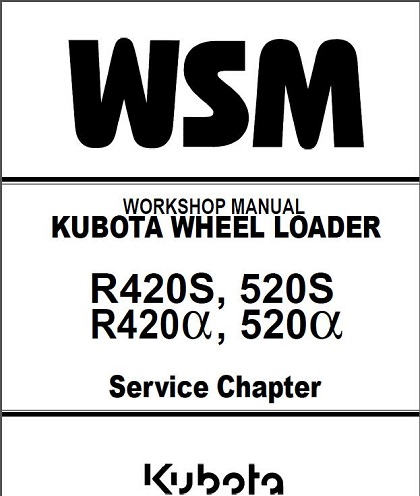 Kubota R420S, R520S Wheel Loader Workshop Manual